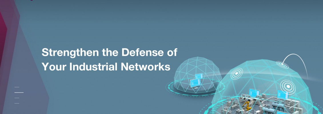Strengthen the Defense of Your Industrial Networks
